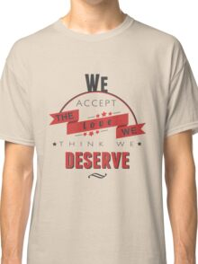 """""""We Accept The Love We Think We Deserve"""" typography Classic T-Shirt"""