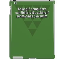 Asking if computers can think is like asking if submarines can swim. iPad Case/Skin