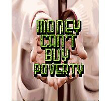 Money Can't Buy Poverty Photographic Print