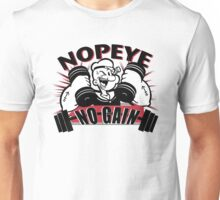 "Popeye say ""NO PAIN NO GAIN"" Unisex T-Shirt"