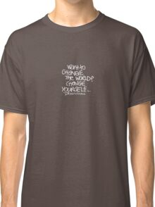 Want To Change The World? Classic T-Shirt
