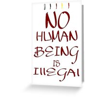 No Human Being is Illegal Greeting Card
