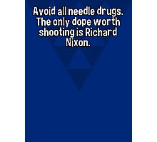Avoid all needle drugs. The only dope worth shooting is Richard Nixon. Photographic Print