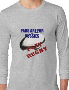 Pads are for Pussies Long Sleeve T-Shirt