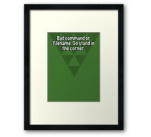 Bad command or filename. Go stand in the corner. Framed Print