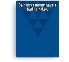 Bald guys never have a bad hair day. Canvas Print
