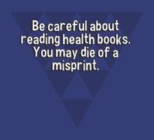 Be careful about reading health books. You may die of a misprint. by margdbrown