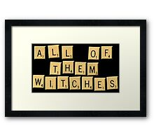 All Of Them Witches! Framed Print