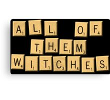 All Of Them Witches! Canvas Print
