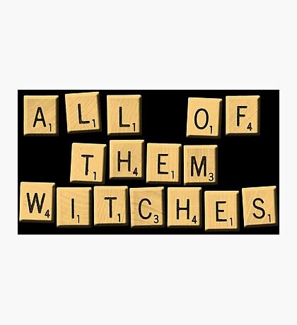All Of Them Witches! Photographic Print