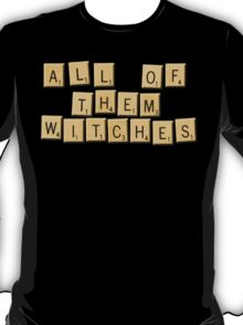 All Of Them Witches! T-Shirt
