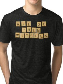 All Of Them Witches! Tri-blend T-Shirt