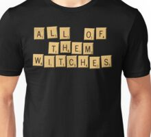 All Of Them Witches! Unisex T-Shirt