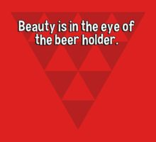 Beauty is in the eye of the beer holder. by margdbrown
