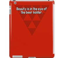 Beauty is in the eye of the beer holder. iPad Case/Skin