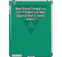 Beer doesn't make you fat. It makes you lean (against doors' tables' walls).  iPad Case/Skin