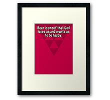 Beer is proof that God loves us and wants us to be happy. Framed Print