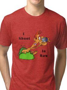 I Shoot In Raw Tri-blend T-Shirt