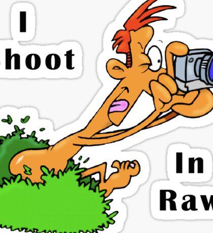 I Shoot In Raw Sticker