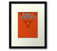 Behind every successful man is a surprised woman.  Framed Print