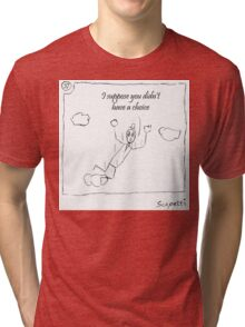 You would follow Ted off a cliff Tri-blend T-Shirt