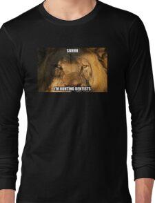Shhh - I'm hunting dentists Long Sleeve T-Shirt