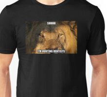 Shhh - I'm hunting dentists Unisex T-Shirt