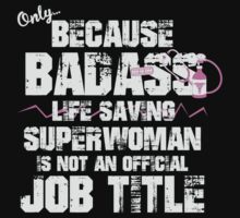 only BECAUSE BADASS LIFE SAVING SUPER WOMAN IS NOT AN OFFICIAL JOB TITLE by imgarry