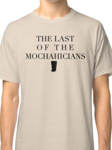 The Last of the Mochahicians | Black Ink Classic T-Shirt