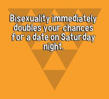 Bisexuality immediately doubles your chances for a date on Saturday night. by margdbrown