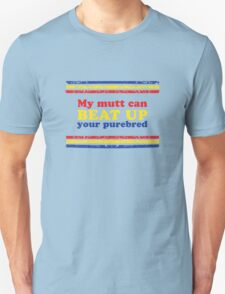 My Mutt Can Beat Up Your Purebred T-Shirt