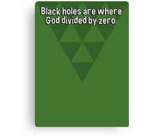 Black holes are where God divided by zero. Canvas Print