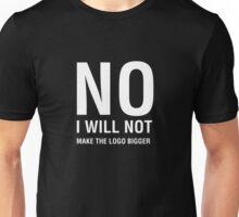 NO I Will Not Make the Logo Bigger Unisex T-Shirt