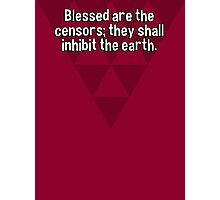 Blessed are the censors; they shall inhibit the earth. Photographic Print