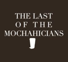 The Last of the Mochahicians | White Ink by FreshThreadShop