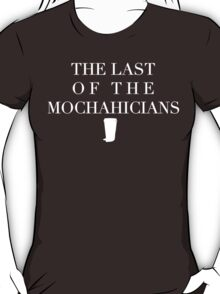 The Last of the Mochahicians | White Ink T-Shirt