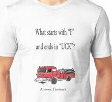 F.......uck   = firetruck Unisex T-Shirt