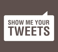 Show Me Your Tweets by designgroupies