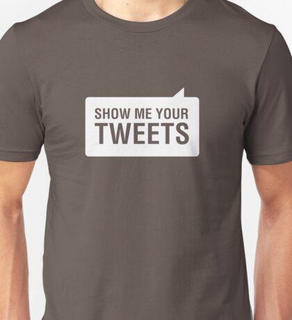 Show Me Your Tweets Unisex T-Shirt