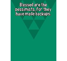 Blessed are the pessimists' for they have made backups. Photographic Print