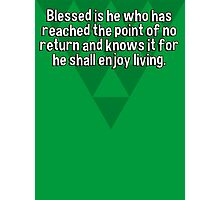 Blessed is he who has reached the point of no return and knows it for he shall enjoy living. Photographic Print