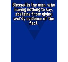 Blessed is the man' who having nothing to say' abstains from giving wordy evidence of the fact. Photographic Print