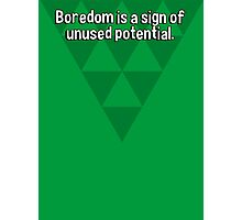 Boredom is a sign of unused potential. Photographic Print