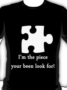 Im the piece your been looking for! T-Shirt