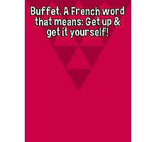 Buffet. A French word that means: Get up & get it yourself!  Photographic Print