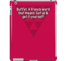Buffet. A French word that means: Get up & get it yourself!  iPad Case/Skin