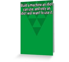 Build a machine an idiot can use' and only an idiot will want to use it. Greeting Card