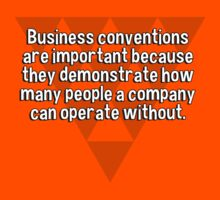 Business conventions are important because they demonstrate how many people a company can operate without. by margdbrown