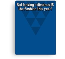 But looking ridiculous IS the fashion this year!  Canvas Print