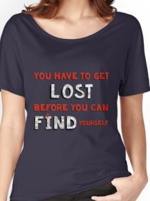 You Have to Get Lost Women's Relaxed Fit T-Shirt